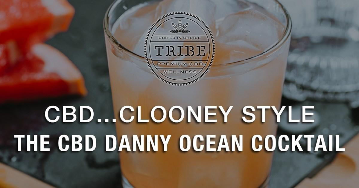 CBD…Clooney Style – The CBD Danny Ocean Cocktail